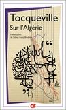 Tocqueville - Sur l'Algérie - Lettre sur L'Algérie, 1837. Notes du voyage en Algérie, 1841. Travail sur l'Algérie, 1841. Rapports sur l'Algérie, 1847. Souvenirs et récits d'Auguste Bussière.