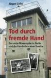 Tod durch fremde Hand - Das erste Maueropfer in Berlin und die Geschichte einer Familie.