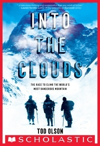 Tod Olson - Into the Clouds: The Race to Climb the World's Most Dangerous Mountain (Scholastic Focus).