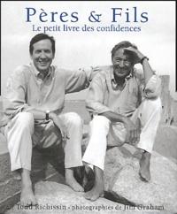 Todd Richissin et Jim Graham - Pères et fils - Le petit livre des confidences.
