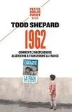 Todd Shepard - 1962 Comment l'indépendance algérienne a transformé la France.