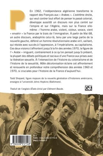 """Mâle décolonisation. """"L'homme arabe"""" et la France, de l'indépendance algérienne à la révolution iranienne (1962-1979)"""