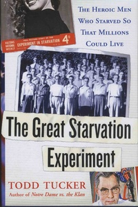 Todd Tucker - The Great Starvation Experiment - The Heroic Men Who Starved So That Millions Could Live.