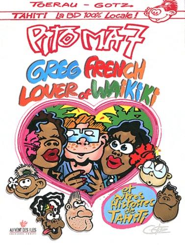 Toerau et  Gotz - Pito Ma Tome 7 : Greg french lover of Waikiki et autres histoires de Tahiti.
