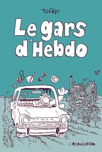 Tofépi - Le gars d'Hebdo.