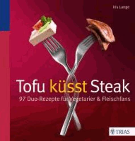Tofu küsst Steak - 97 Duo-Rezepte für Vegetarier & Fleischfans.