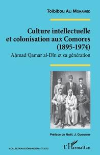 Culture intellectuelle et colonisation aux Comores (1895-1974) - Ahmad Qamar al-Dîn et sa génération.pdf