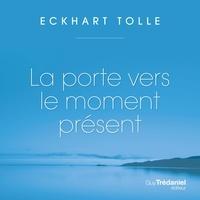 Tolle Eckhart et Renée Gagnon - La porte vers le moment présent.