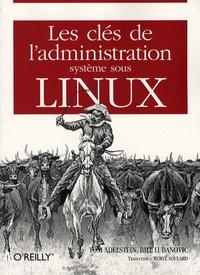Tom Adelstein et Bill Lubanovic - Les clés de l'administration système sous Linux.