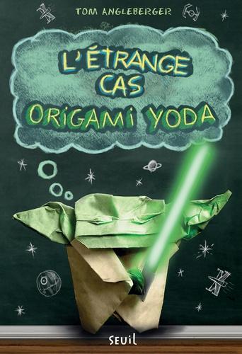 Tom Angleberger - L'étrange cas origami Yoda.