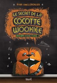 Tom Angleberger - Origami Yoda Tome 3 : Le secret de la cocotte wookiee.