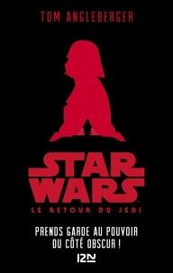 Tom Angleberger - Star Wars Episode VI  : Le Retour du Jedi - Prends garde au pouvoir du côté obscur !.