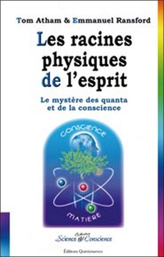 Tom Atham et Emmanuel Ransford - Les racines physiques de l'esprit - Le mystère des quanta et de la conscience.