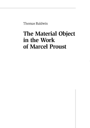 Tom Baldwin - The Material Object in the Work of Marcel Proust.