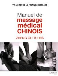 Tom Bisio et Frank Butler - Manuel de massage médical chinois - Zhen Gu Tui Na.