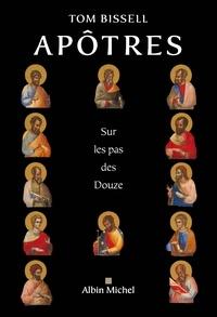 Tom Bissell - Apôtres - Sur les pas des Douze.