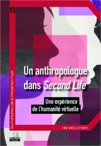 Tom Boellstorff - Un anthropologue dans Second Life - Une expérience de l'humanité virtuelle.