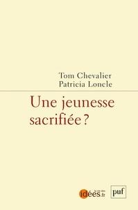 Tom Chevalier et Patricia Loncle - Une jeunesse sacrifiée ?.