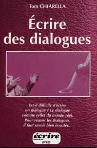 Tom Chiarella - Ecrire des dialogues - Comment créer des voix mémorables et des dialogues fictifs qui pétillent d'esprit, de tension et de nuance.