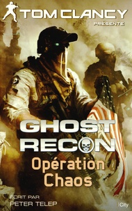 Tom Clancy et Peter Telep - Ghost Recon - Opération Chaos.