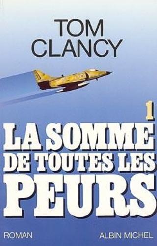Tom Clancy - La somme de toutes les peurs - Tome 1.