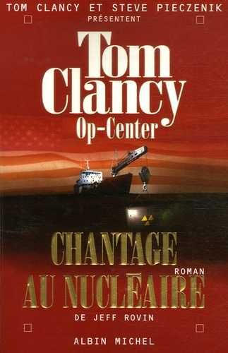Tom Clancy et Jeff Rovin - Op-Center Tome 10 : Chantage au nucléaire.