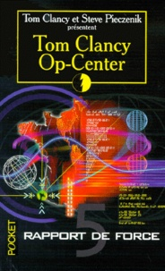 Tom Clancy et Steve Pieczenik - Op-Center Tome 5 : Rapport de Force.