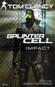 Tom Clancy et David Michaels - Splinter Cell - Impact.