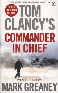 Tom Clancy et Mark Greaney - Tom Clancy's Commander in Chief.