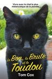 Tom Cox - Le Bon, la Brute et le Toudou - Vivre avec le chat le plus mélancolique de la planète.