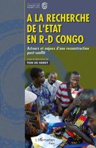 Tom De Herdt - A la recherche de l'Etat en R-D Congo - Acteurs et enjeux d'une reconstruction post-conflit.
