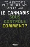 Tom Decorte et Paul De Grauwe - Le cannabis sous contrôle : comment ?.