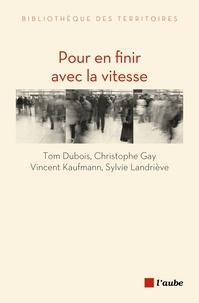 Tom Dubois et Christophe Gay - Pour en finir avec la vitesse - Plaidoyer pour la vie en proximité.