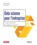 Tom Fawcett et Foster Provost - Data science pour l'entreprise - Principes fondamentaux pour décelopper son activité.