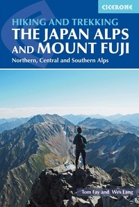 Tom Fay et Wes Lang - Hiking and Trekking in the Japan Alps and Mount Fuji - Northern, Central and Southern Alps.