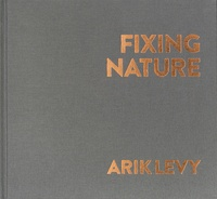 Tom Fecht et Arik Levy - Arik Levy - Fixing Nature.
