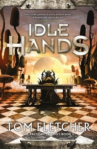 Tom Fletcher - Idle Hands - The Factory Trilogy Book 2.
