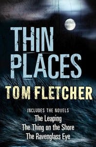 Tom Fletcher - Thin Places - Three gripping tales of subtle horror and dark fantasy by a master storyteller.