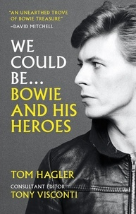 Tom Hagler - We Could Be - Bowie and his Heroes.