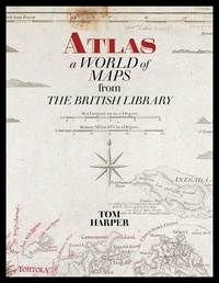 Tom Harper - Atlas - A world of maps from the british library.
