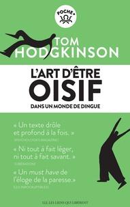 Tom Hodgkinson - L'art d'être oisif... dans un monde de dingue.