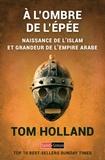 Tom Holland - A l'ombre de l'épée - Naissance de l'islam et grandeur de l'empire arabe.