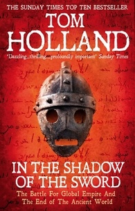 Tom Holland - In The Shadow Of The Sword - The Battle for Global Empire and the End of the Ancient World.
