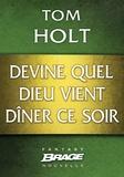 Tom Holt et Alain Névant - Devine quel dieu vient dîner ce soir.