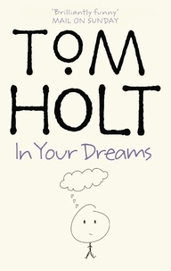 Tom Holt - In Your Dreams - J.W. Wells & Co. Book 2.