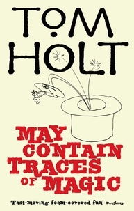 Tom Holt - May Contain Traces Of Magic - J.W. Wells & Co. Book 6.