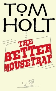 Tom Holt - The Better Mousetrap - J.W. Wells & Co. Book 5.