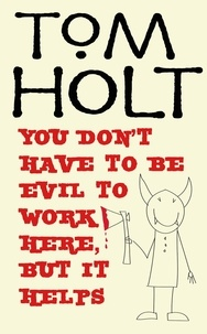 Tom Holt - You Don't Have To Be Evil To Work Here, But It Helps - J.W. Wells & Co. Book 1.