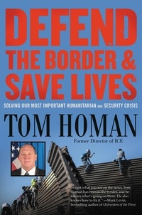 Tom Homan - Defend the Border and Save Lives - Solving Our Most Important Humanitarian and Security Crisis.