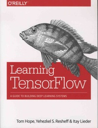 Learning TensorFlow - A Guide to Building Deep Learning Systems.pdf